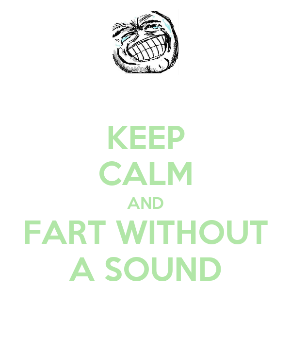 KEEP CALM AND FART WITHOUT A SOUND