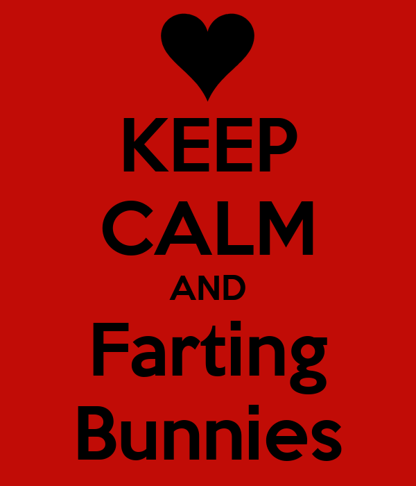 KEEP CALM AND Farting Bunnies