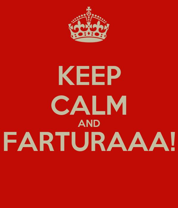 KEEP CALM AND FARTURAAA!
