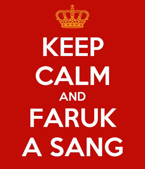 KEEP CALM AND FARUK A SANG