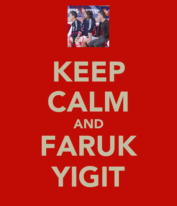 KEEP CALM AND FARUK YIGIT