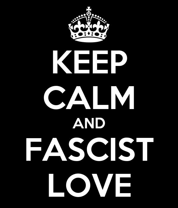 KEEP CALM AND FASCIST LOVE
