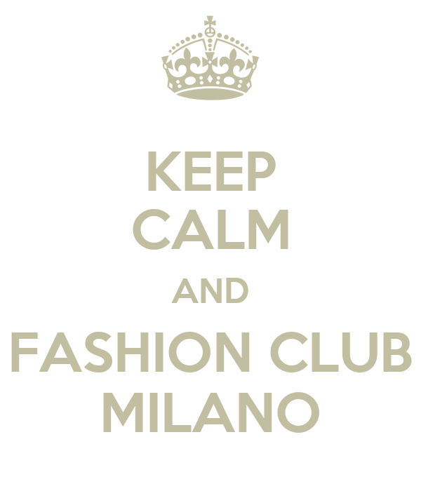 KEEP CALM AND FASHION CLUB MILANO