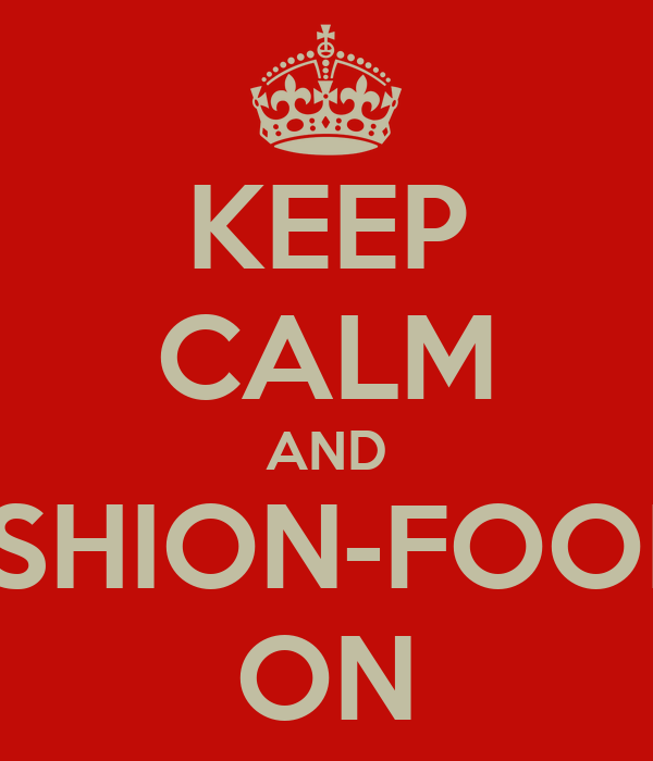 KEEP CALM AND FASHION-FOODIE ON