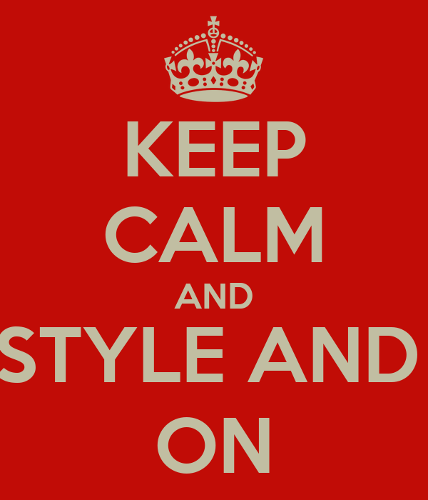 KEEP CALM AND FASHION, STYLE AND ATTITUDE ON