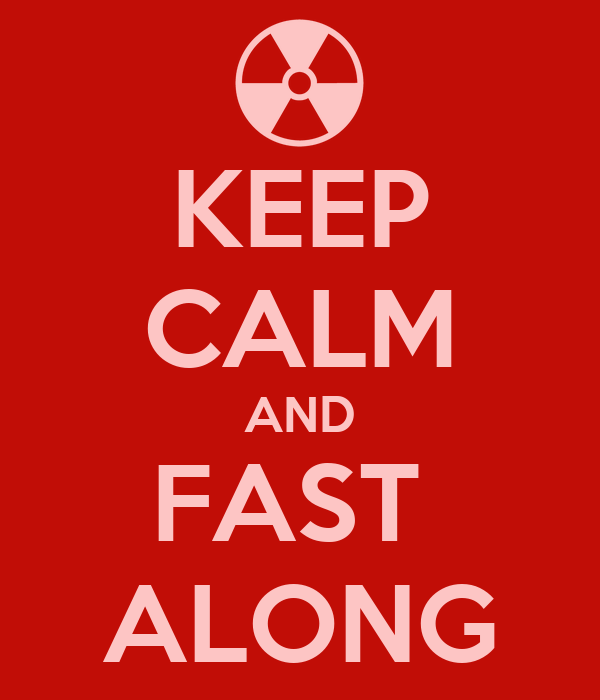 KEEP CALM AND FAST  ALONG