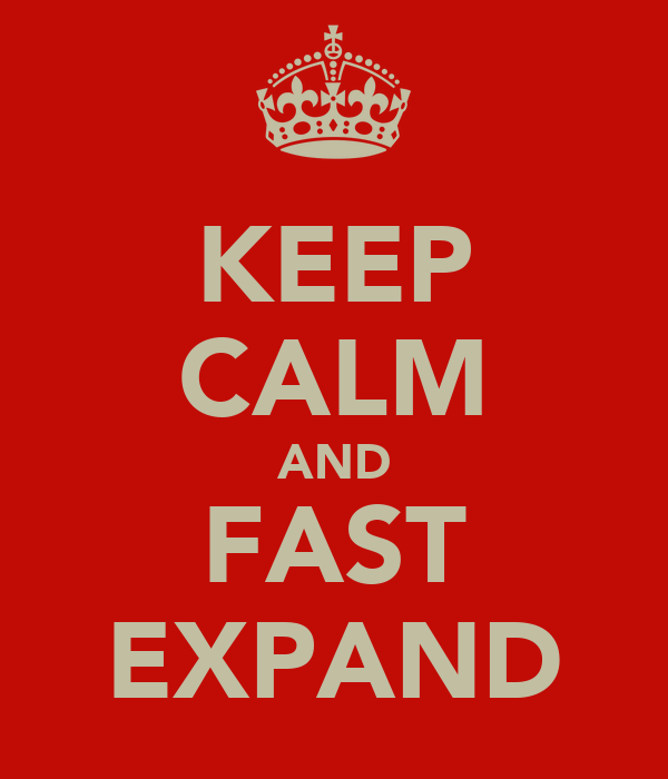 KEEP CALM AND FAST EXPAND