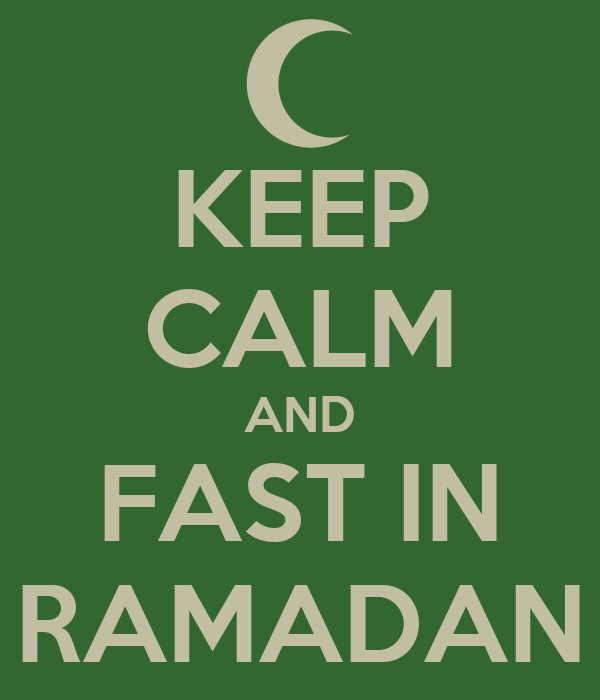 KEEP CALM AND FAST IN RAMADAN
