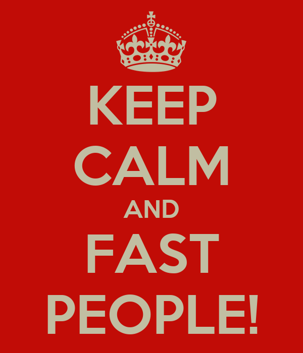KEEP CALM AND FAST PEOPLE!