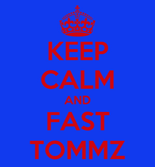 KEEP CALM AND FAST TOMMZ