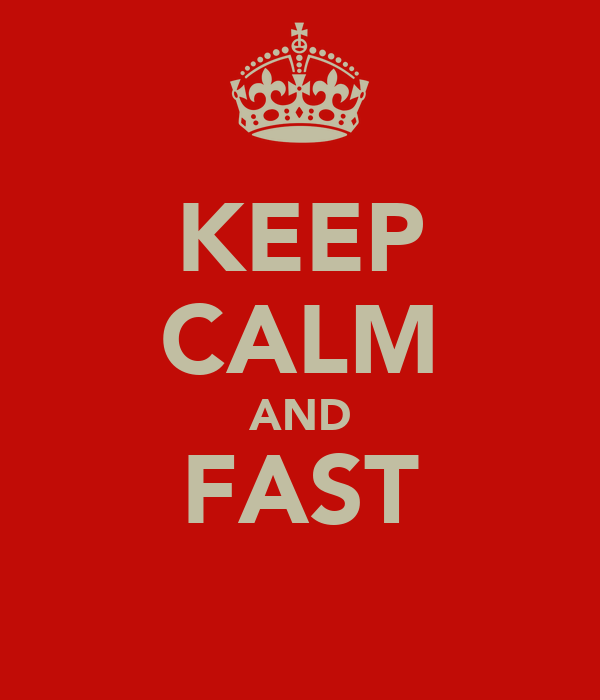 KEEP CALM AND FAST