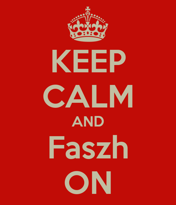 KEEP CALM AND Faszh ON