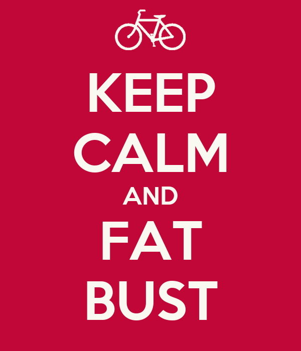 KEEP CALM AND FAT BUST