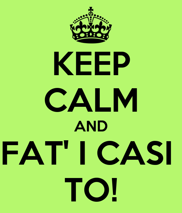 KEEP CALM AND FAT' I CASI  TO!
