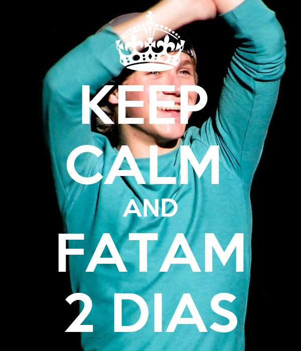 KEEP  CALM  AND FATAM 2 DIAS