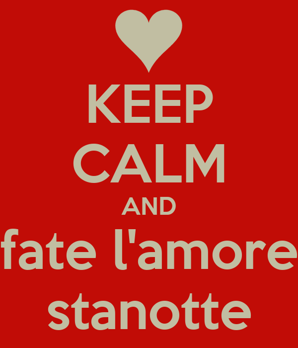 KEEP CALM AND fate l'amore stanotte