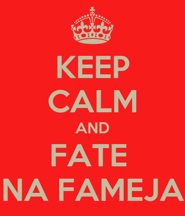 KEEP CALM AND FATE  NA FAMEJA