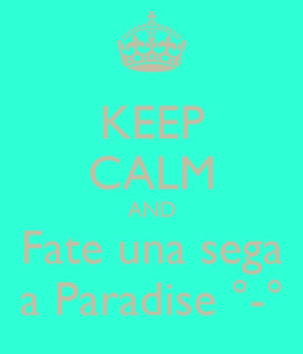 KEEP CALM AND Fate una sega a Paradise °-°