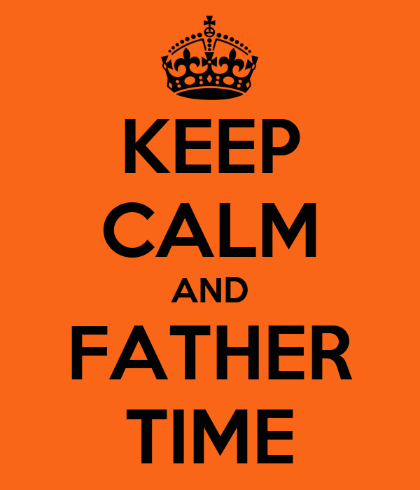 KEEP CALM AND FATHER TIME