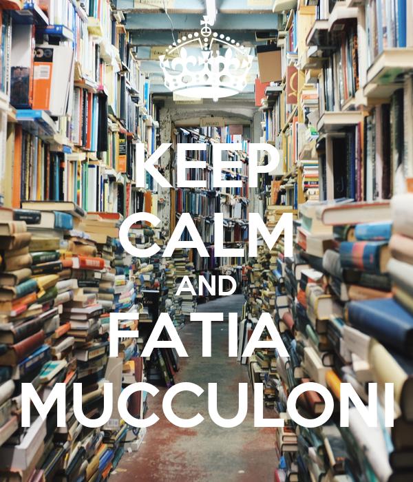 KEEP CALM AND FATIA  MUCCULONI
