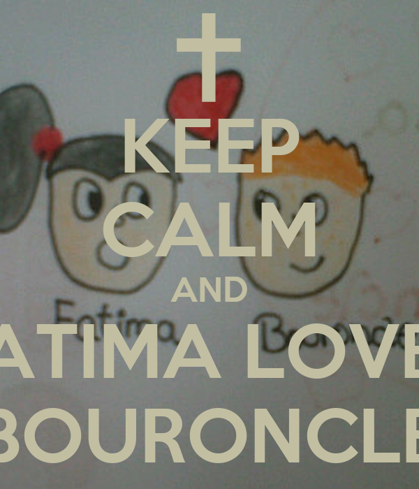 KEEP CALM AND FATIMA LOVES BOURONCLE