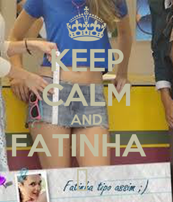 KEEP CALM AND FATINHA   ♥