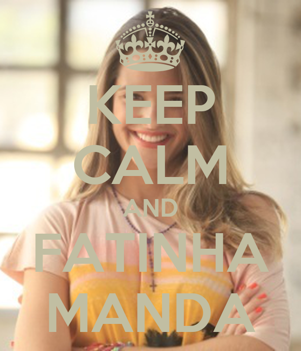 KEEP CALM AND FATINHA MANDA