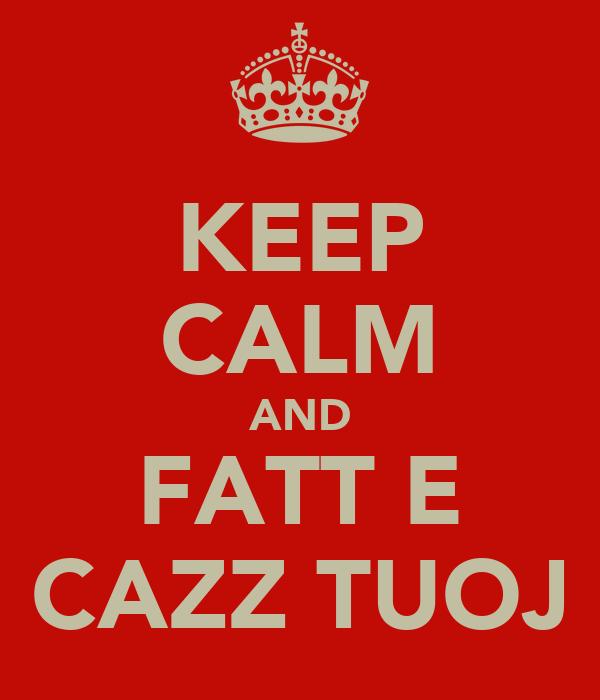 KEEP CALM AND FATT E CAZZ TUOJ