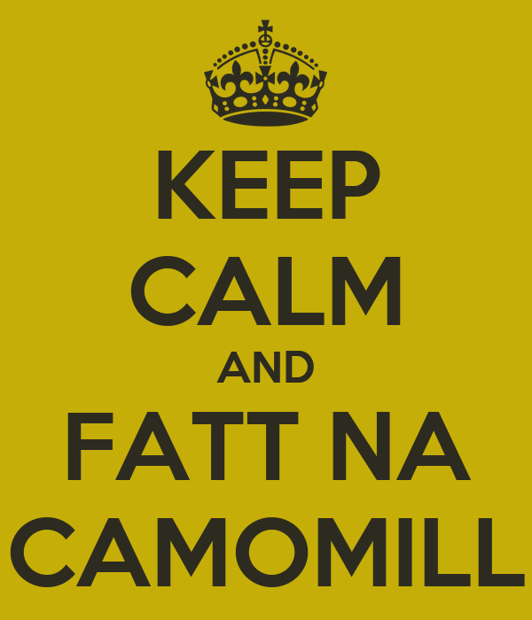 KEEP CALM AND FATT NA CAMOMILL