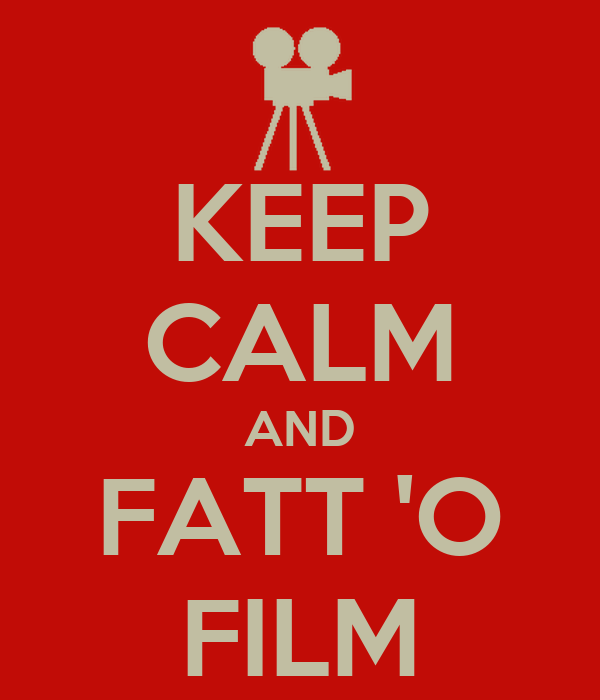 KEEP CALM AND FATT 'O FILM