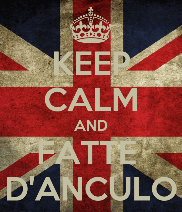 KEEP CALM AND FATTE  D'ANCULO