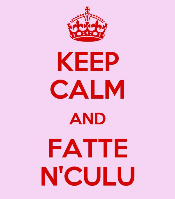 KEEP CALM AND FATTE N'CULU