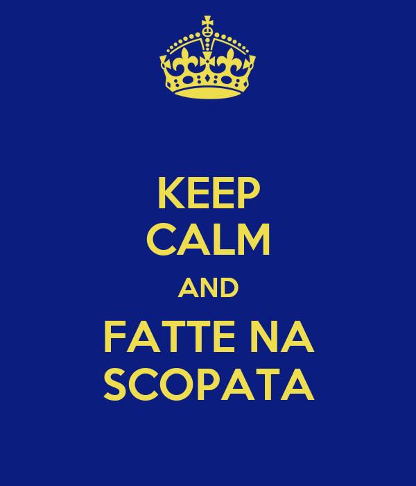KEEP CALM AND FATTE NA SCOPATA