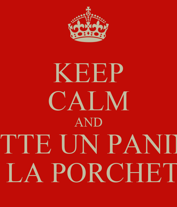 KEEP CALM AND FATTE UN PANINO CO LA PORCHETTA