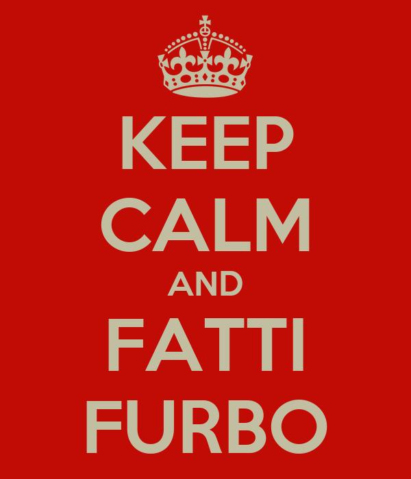 KEEP CALM AND FATTI FURBO