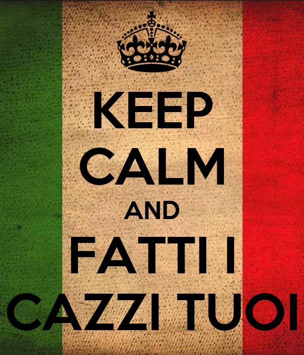 Keep calm and fatti i cazzi tuoi poster 2blades keep for Keep calm immagini