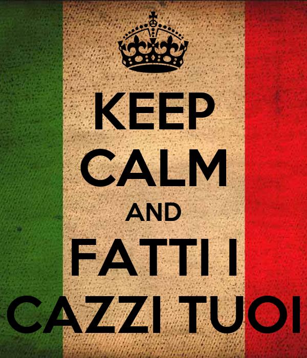 Keep calm and fatti i cazzi tuoi poster 2blades keep for Immagini di keep calm