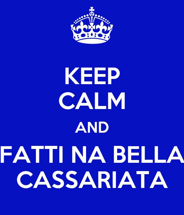 KEEP CALM AND FATTI NA BELLA CASSARIATA