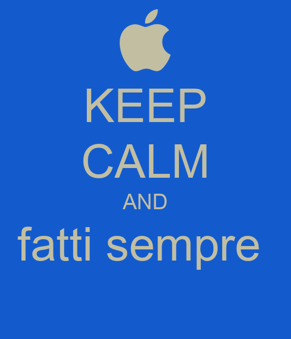 KEEP CALM AND fatti sempre