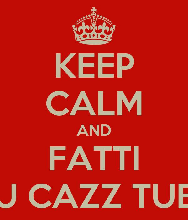 KEEP CALM AND FATTI U CAZZ TUE