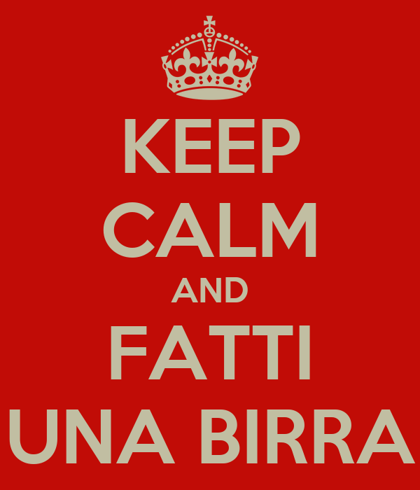 KEEP CALM AND FATTI UNA BIRRA