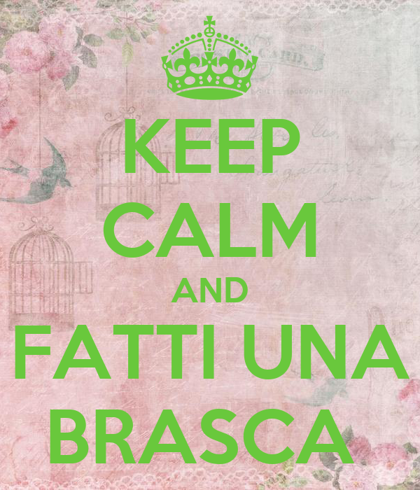 KEEP CALM AND FATTI UNA BRASCA
