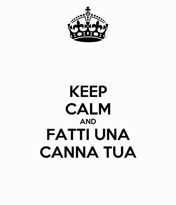 KEEP CALM AND FATTI UNA CANNA TUA