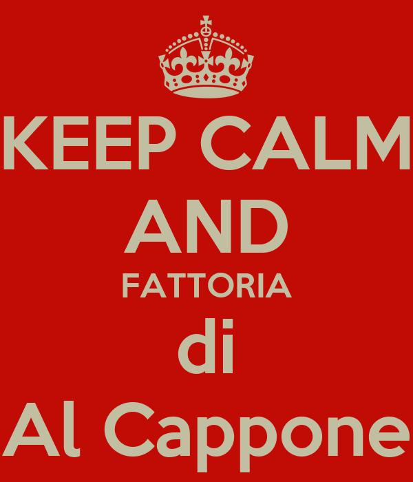 KEEP CALM AND FATTORIA di Al Cappone