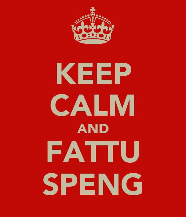 KEEP CALM AND FATTU SPENG