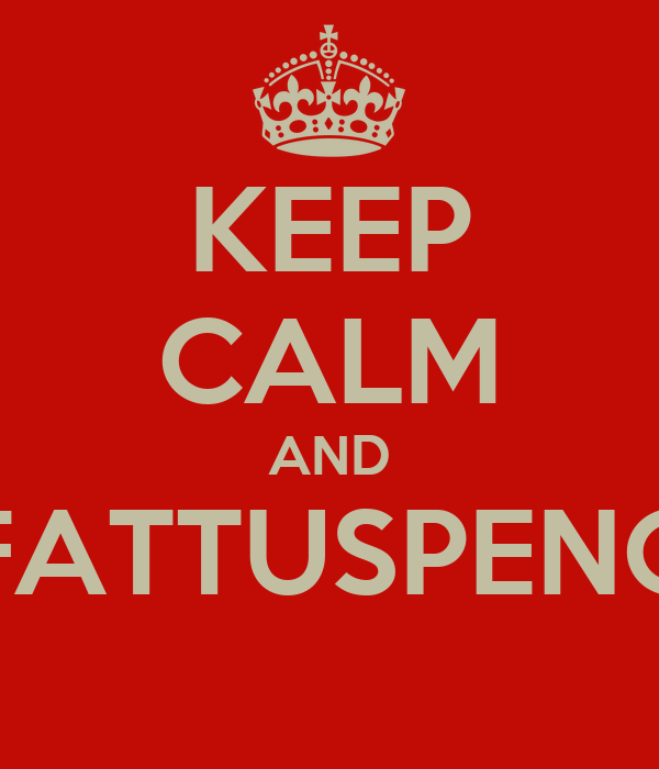 KEEP CALM AND FATTUSPENG