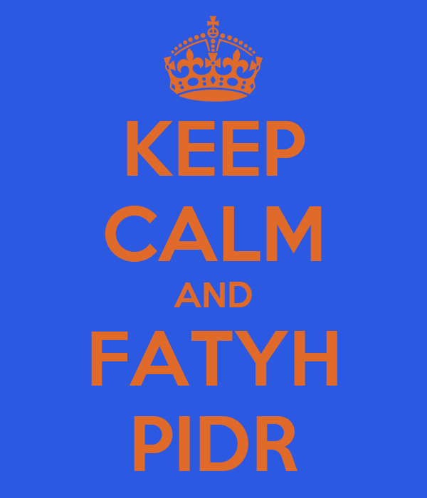 KEEP CALM AND FATYH PIDR