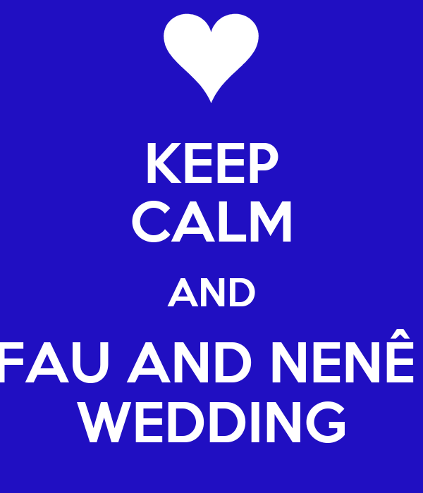 KEEP CALM AND FAU AND NENÊ  WEDDING