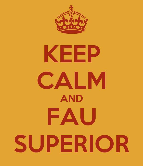 KEEP CALM AND FAU SUPERIOR