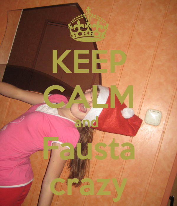 KEEP CALM and  Fausta crazy